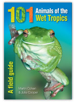 101 Animals of the Wet Tropics - A Field Guide